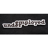 """underemployed"" iron-on patch"